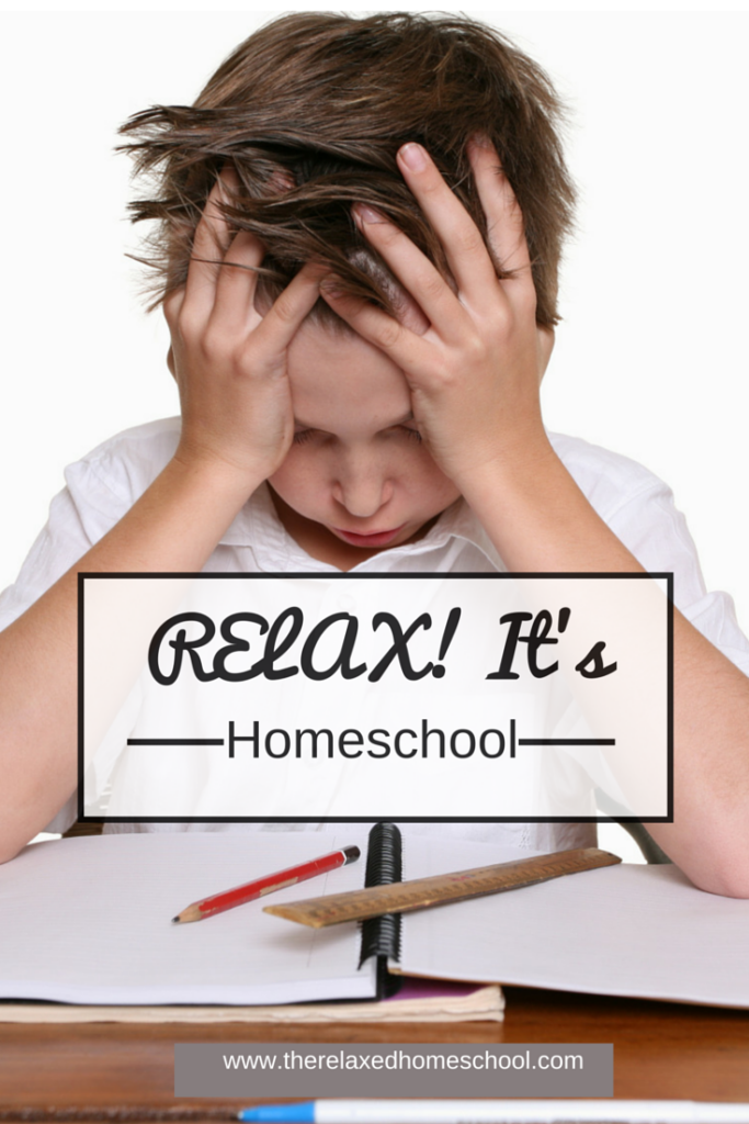 Relax! It's homeschool! Learn what homeschool is really about!