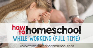 How to Homeschool While Working full Time