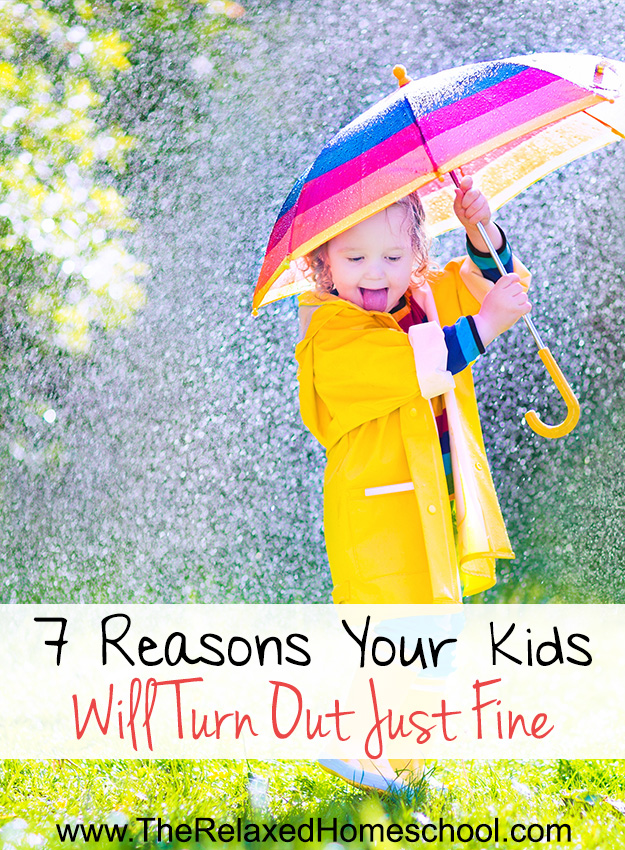 7 Reasons Your Kids Will Turn Out Just Fine
