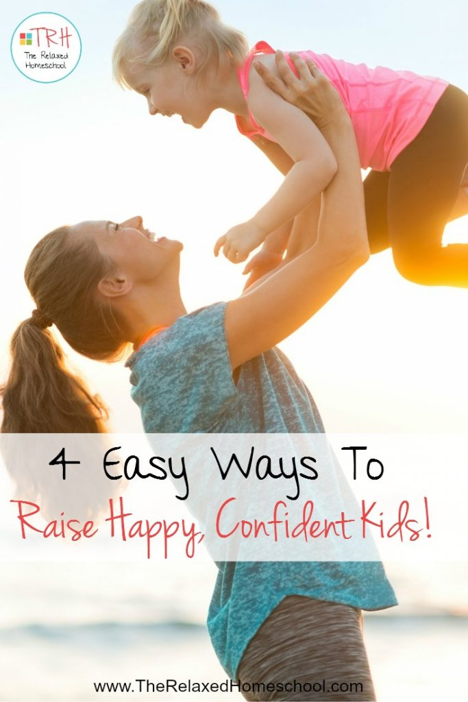 Check out these 4 easy tips on how to raise happy, confident children!