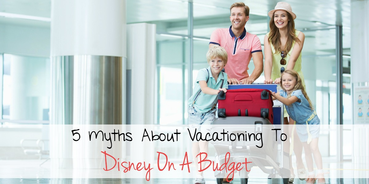5 myths about vacationing at disney world on a budget