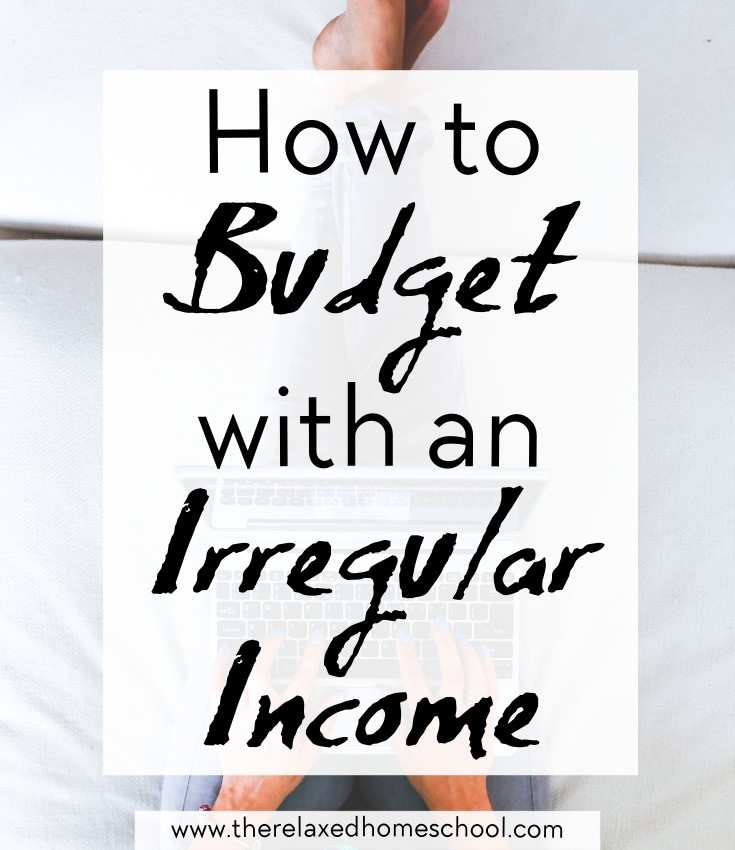 How to Budget With an Irregular Income - The Relaxed Homeschool