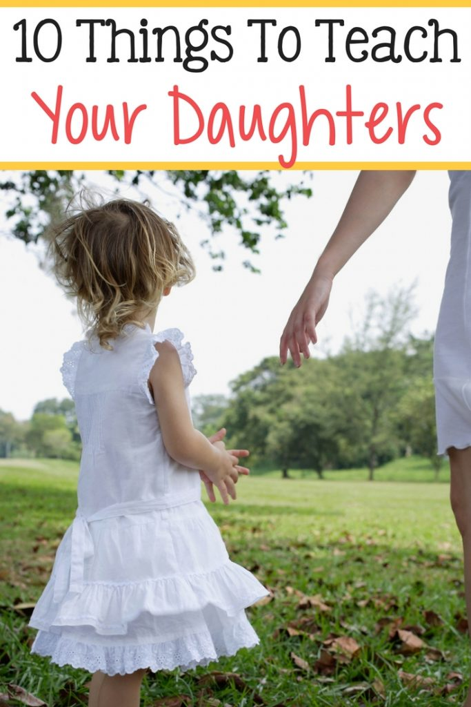 Here are 10 things that you shouldn't miss out on teaching your daughter!