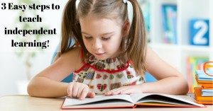 3 Easy steps to teach independent learning!