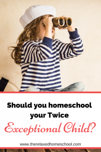 Should you be homeschooling your twice exceptional child? Is there a better a way?