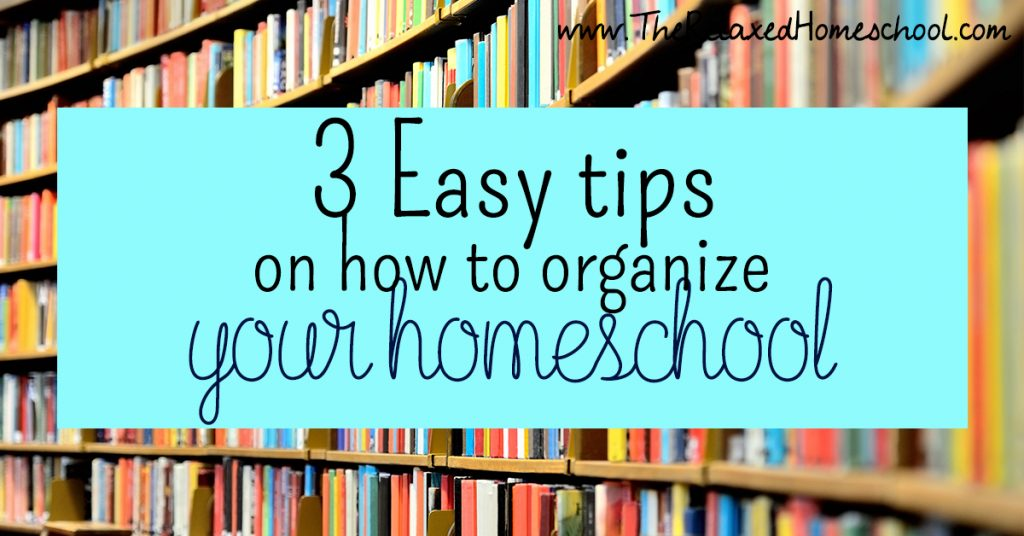 3 Easy Tips on how to organize your homeschool FB