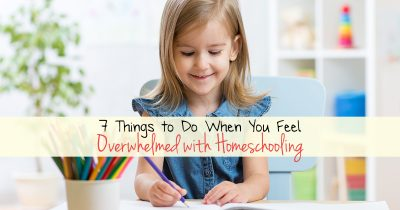 7 Things to do when you feel overwhelmed with homeschooling FB