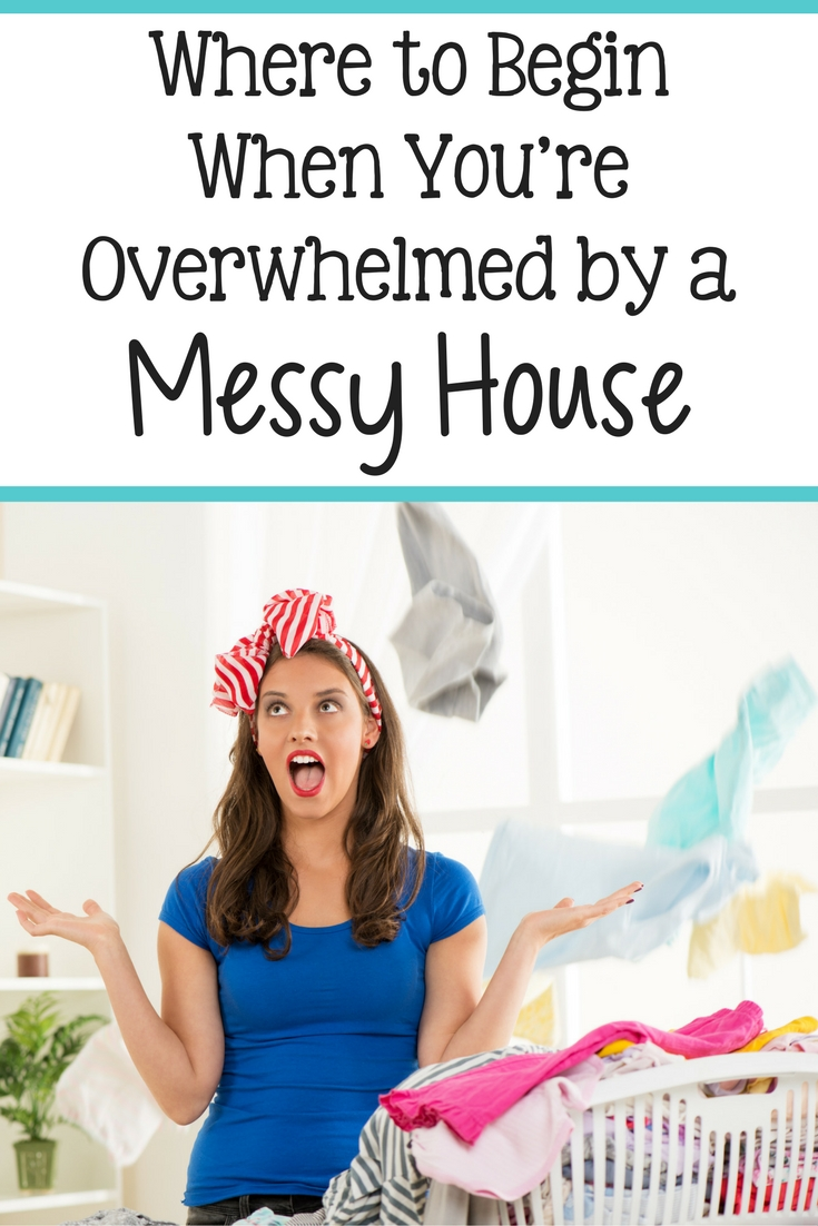 Where to Begin When You're Overwhelmed by a Messy House